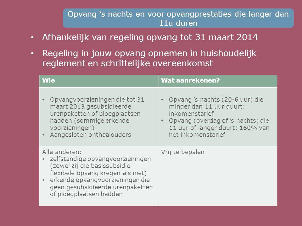 • Afhankelijk van regeling opvang tot 31 maart 2014 • Regeling in jouw opvang opnemen in huishoudelijk reglement en schriftelijke overeenkomst Opvang