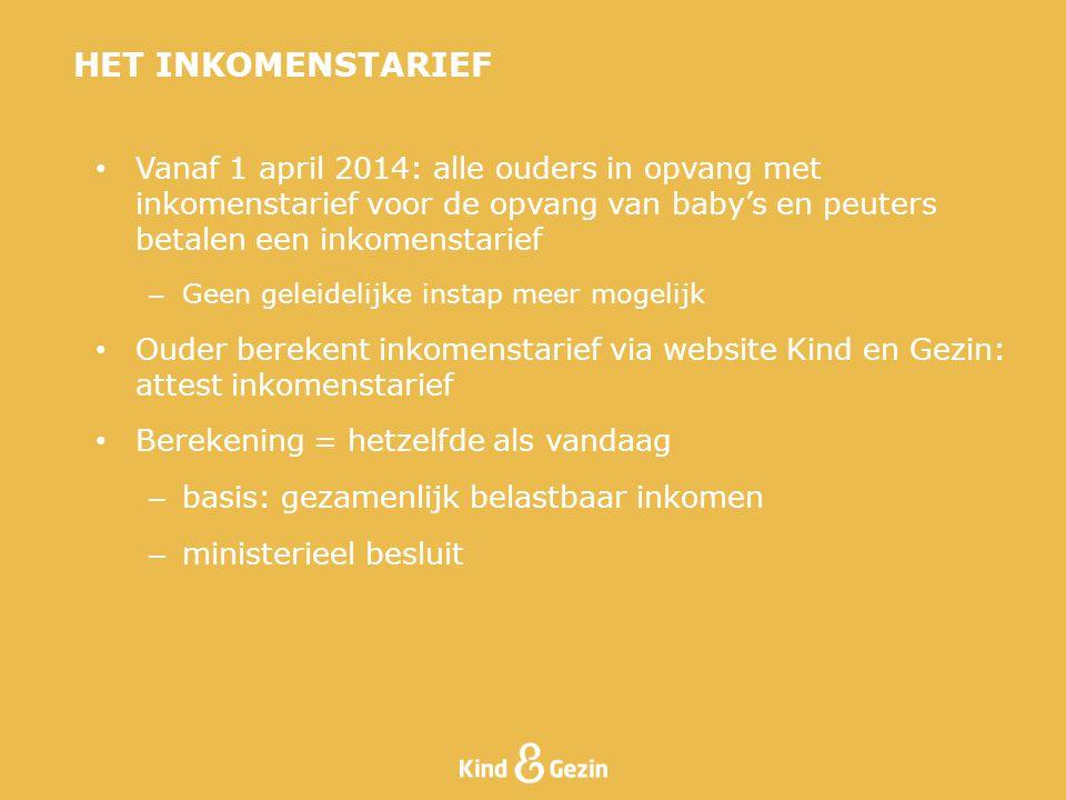 • Vanaf 1 april 2014: alle ouders in opvang met inkomenstarief voor de opvang van baby's en peuters betalen een inkomenstarief – Geen geleidelijke ins