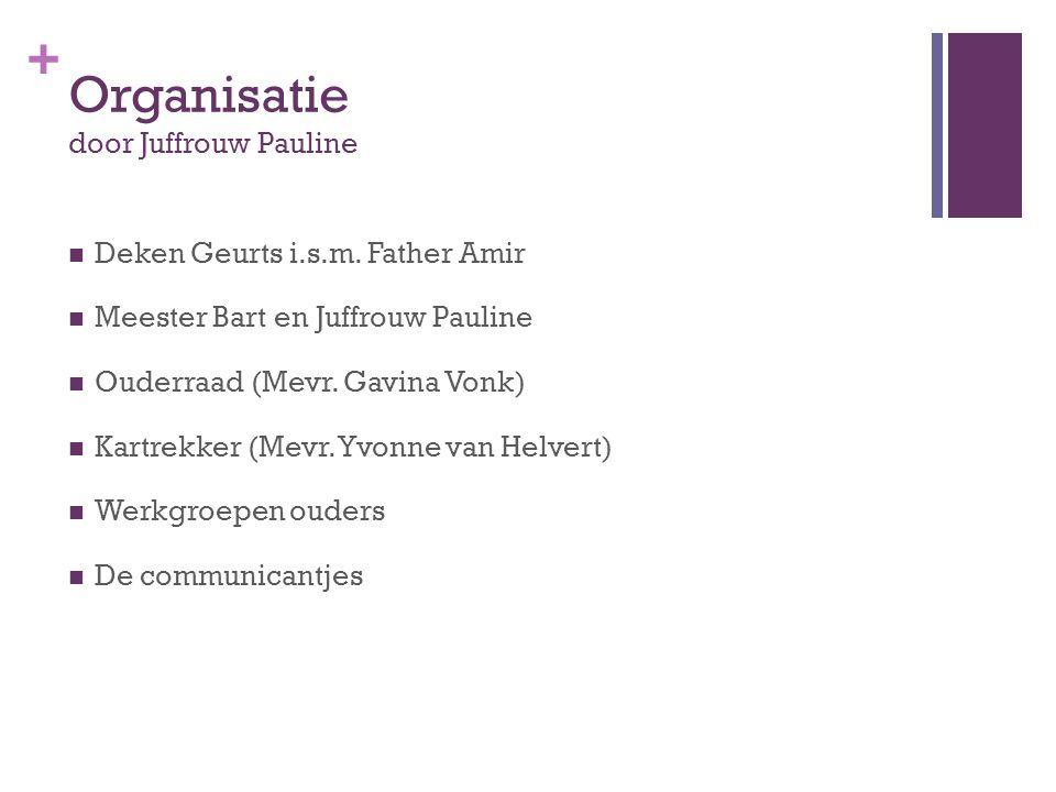 + Organisatie door Juffrouw Pauline  Deken Geurts i.s.m. Father Amir  Meester Bart en Juffrouw Pauline  Ouderraad (Mevr. Gavina Vonk)  Kartrekker