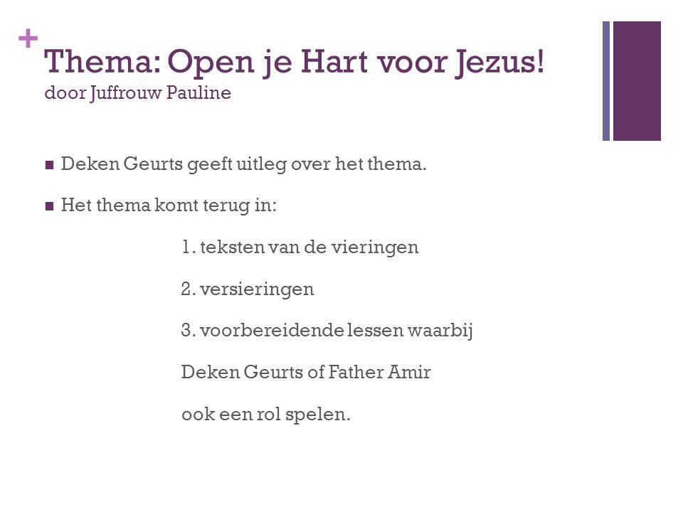 + Thema: Open je Hart voor Jezus! door Juffrouw Pauline  Deken Geurts geeft uitleg over het thema.  Het thema komt terug in: 1. teksten van de vieri