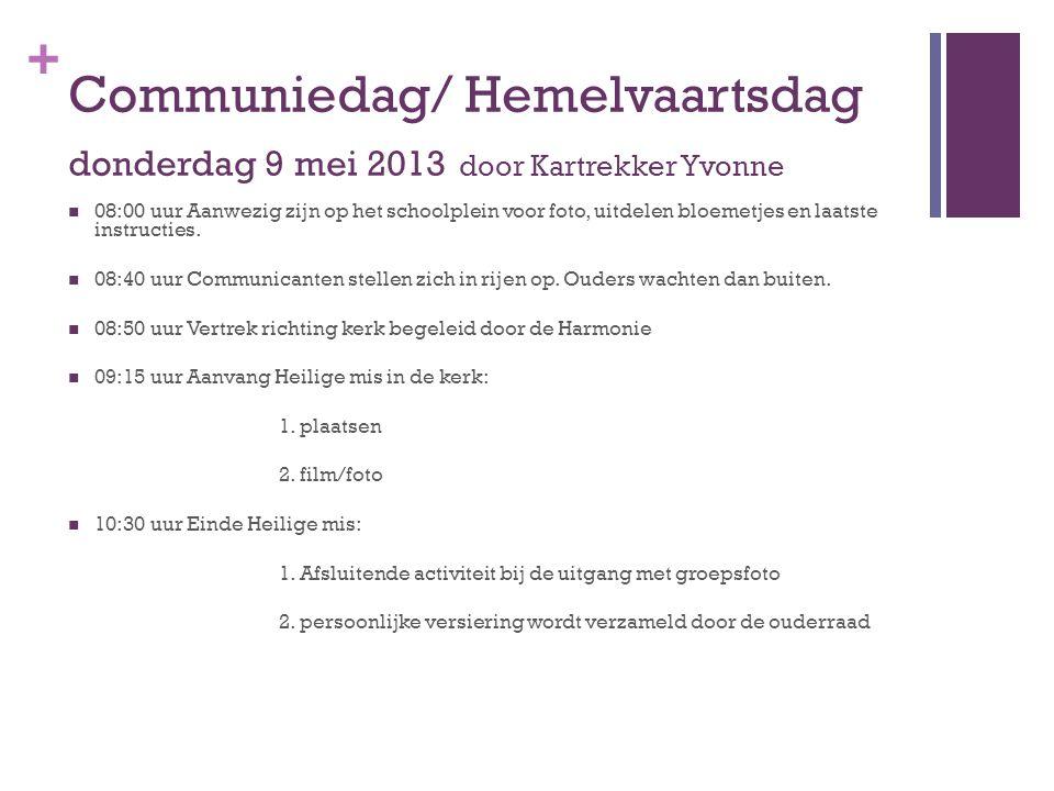 + Communiedag/ Hemelvaartsdag donderdag 9 mei 2013 door Kartrekker Yvonne  08:00 uur Aanwezig zijn op het schoolplein voor foto, uitdelen bloemetjes