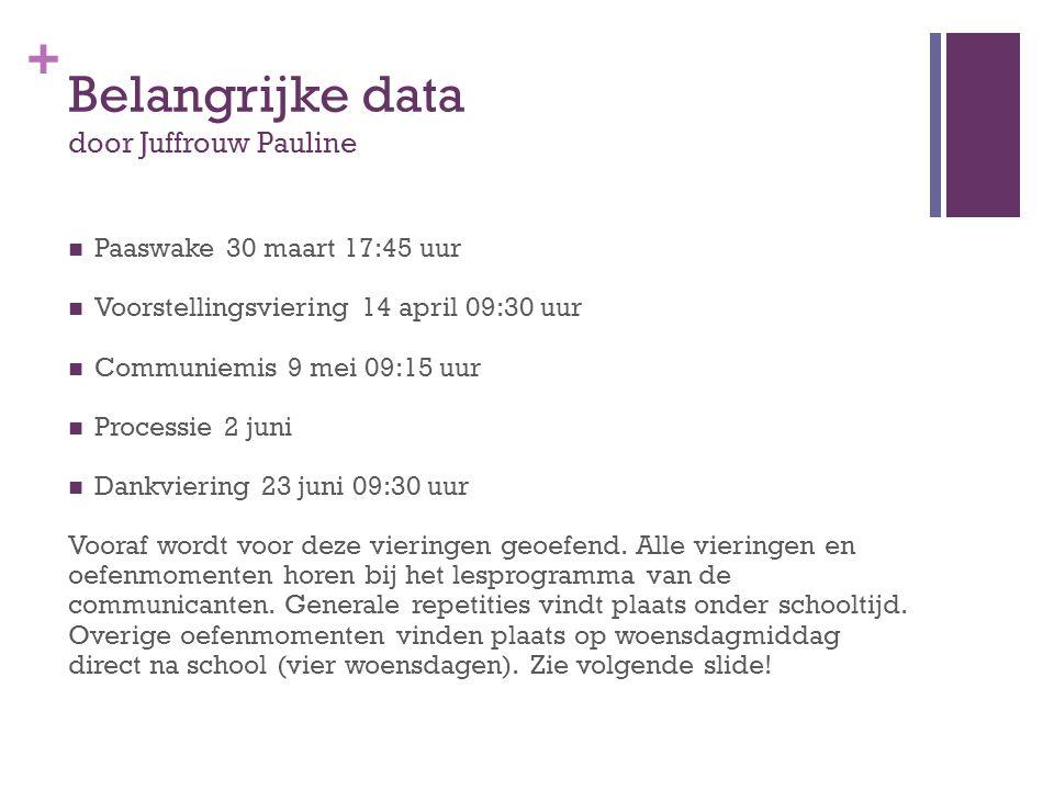 + Belangrijke data door Juffrouw Pauline  Paaswake 30 maart 17:45 uur  Voorstellingsviering 14 april 09:30 uur  Communiemis 9 mei 09:15 uur  Proce