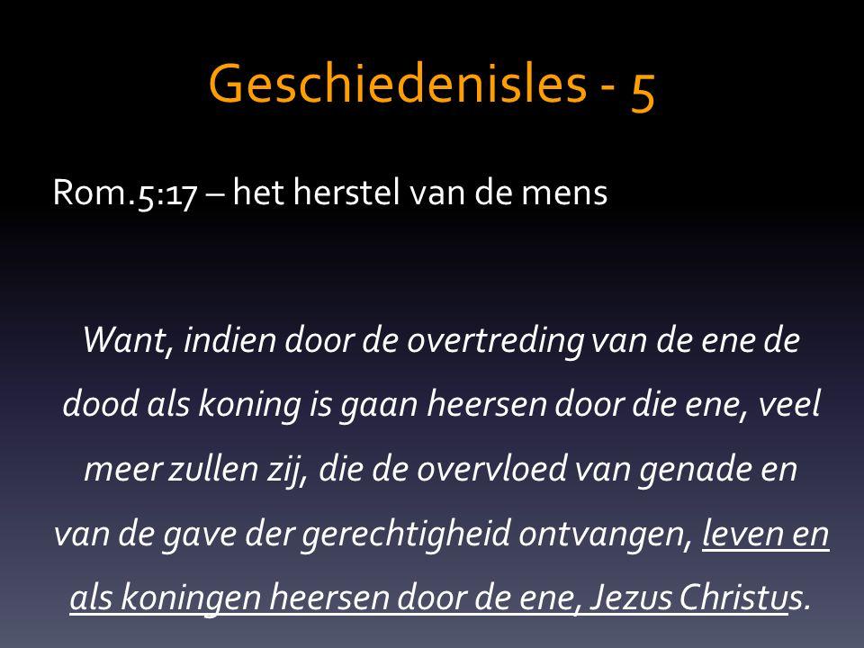 Geschiedenisles - 5 Rom.5:17 – het herstel van de mens Want, indien door de overtreding van de ene de dood als koning is gaan heersen door die ene, ve