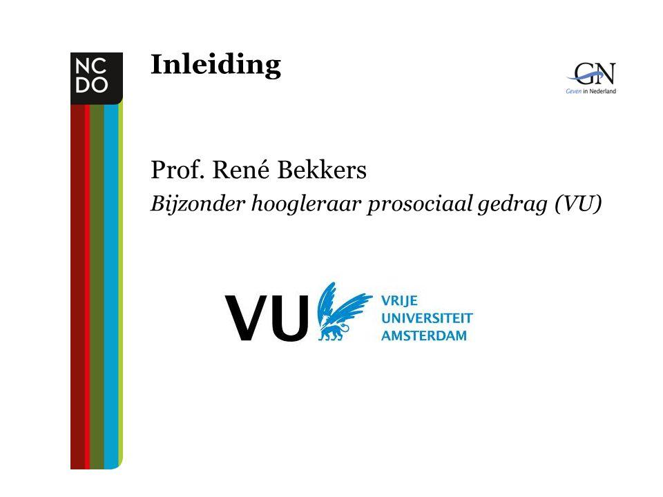 Inleiding Prof. René Bekkers Bijzonder hoogleraar prosociaal gedrag (VU)