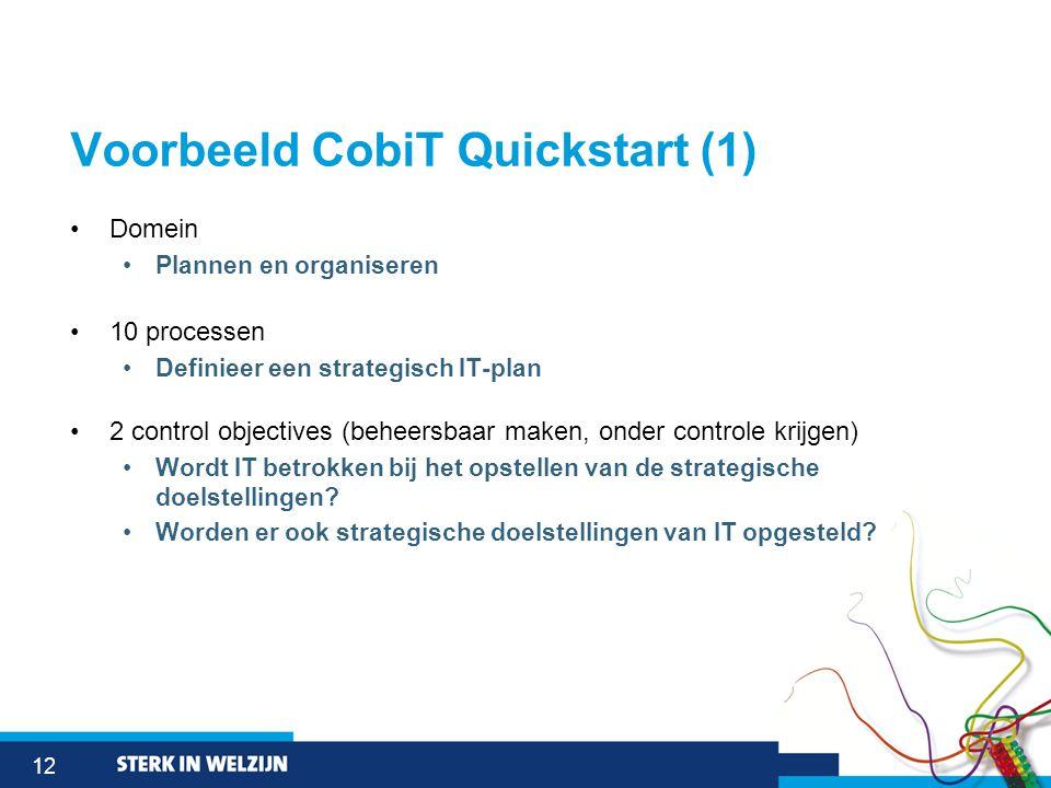 12 Voorbeeld CobiT Quickstart (1) •Domein •Plannen en organiseren •10 processen •Definieer een strategisch IT-plan •2 control objectives (beheersbaar maken, onder controle krijgen) •Wordt IT betrokken bij het opstellen van de strategische doelstellingen.