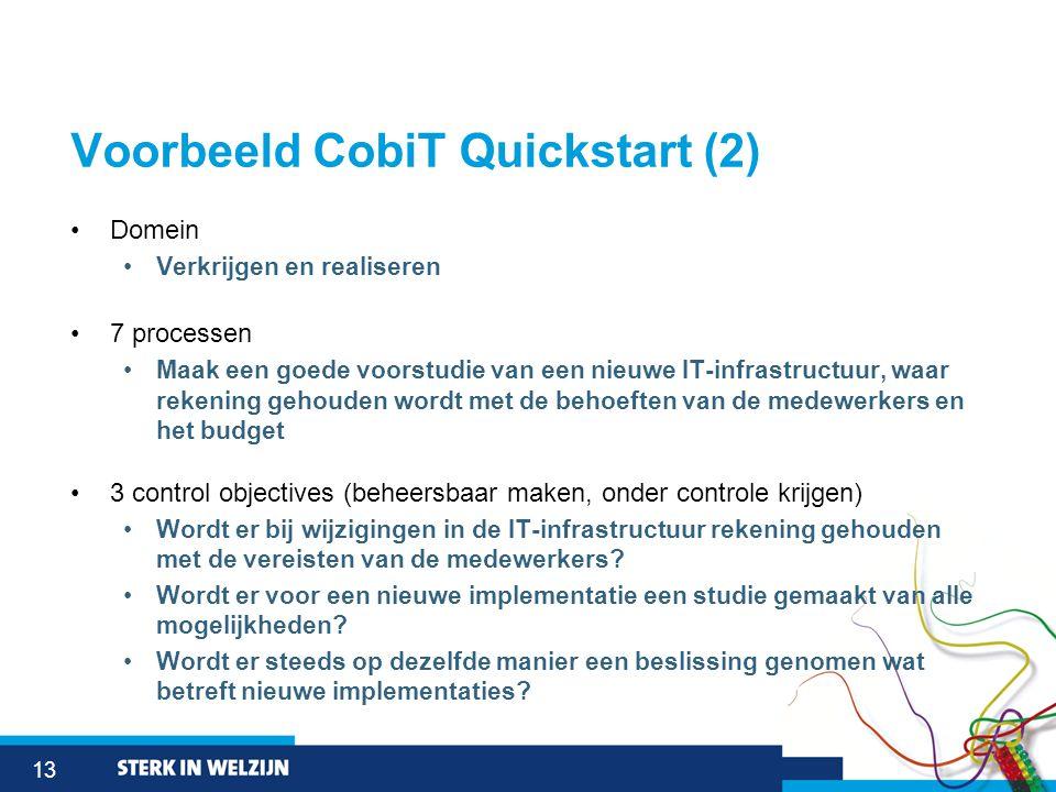 13 Voorbeeld CobiT Quickstart (2) •Domein •Verkrijgen en realiseren •7 processen •Maak een goede voorstudie van een nieuwe IT-infrastructuur, waar rekening gehouden wordt met de behoeften van de medewerkers en het budget •3 control objectives (beheersbaar maken, onder controle krijgen) •Wordt er bij wijzigingen in de IT-infrastructuur rekening gehouden met de vereisten van de medewerkers.