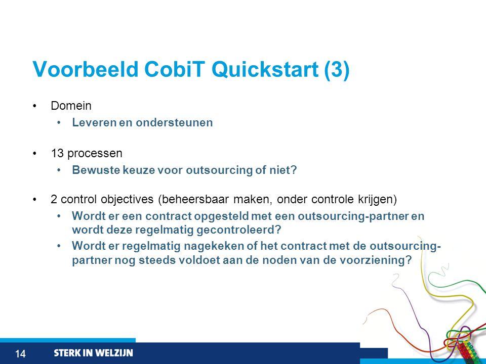 14 Voorbeeld CobiT Quickstart (3) •Domein •Leveren en ondersteunen •13 processen •Bewuste keuze voor outsourcing of niet.