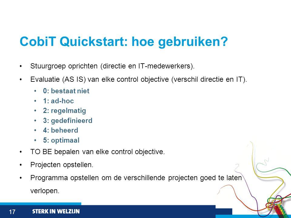17 CobiT Quickstart: hoe gebruiken. •Stuurgroep oprichten (directie en IT-medewerkers).