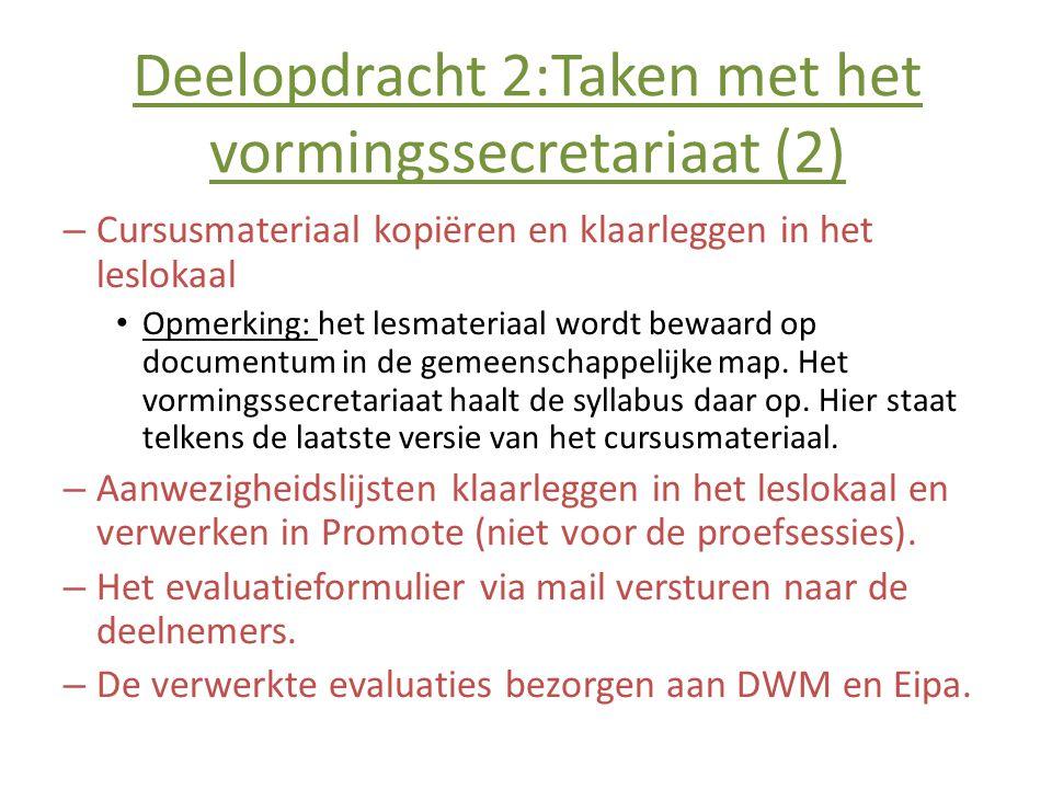 Deelopdracht 2:Taken met het vormingssecretariaat (2) – Cursusmateriaal kopiëren en klaarleggen in het leslokaal • Opmerking: het lesmateriaal wordt bewaard op documentum in de gemeenschappelijke map.
