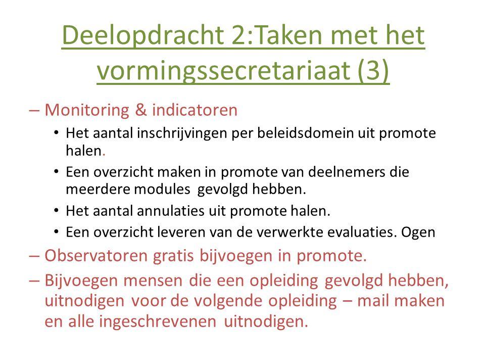 Deelopdracht 2:Taken met het vormingssecretariaat (3) – Monitoring & indicatoren • Het aantal inschrijvingen per beleidsdomein uit promote halen. • Ee