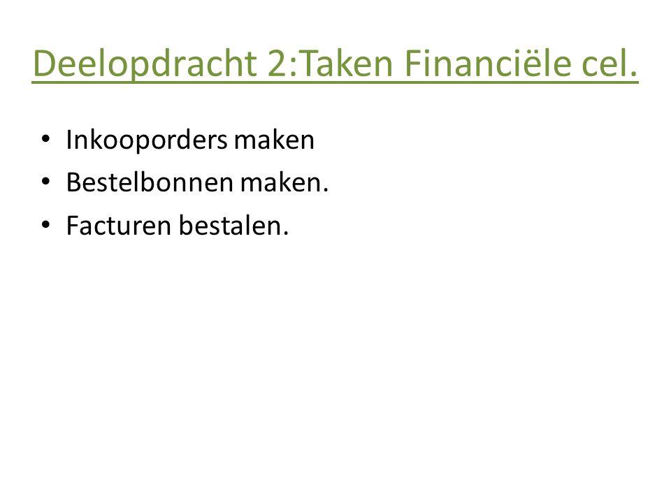 Deelopdracht 2:Taken Financiële cel. • Inkooporders maken • Bestelbonnen maken. • Facturen bestalen.