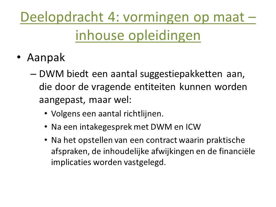 Deelopdracht 4: vormingen op maat – inhouse opleidingen • Aanpak – DWM biedt een aantal suggestiepakketten aan, die door de vragende entiteiten kunnen worden aangepast, maar wel: • Volgens een aantal richtlijnen.