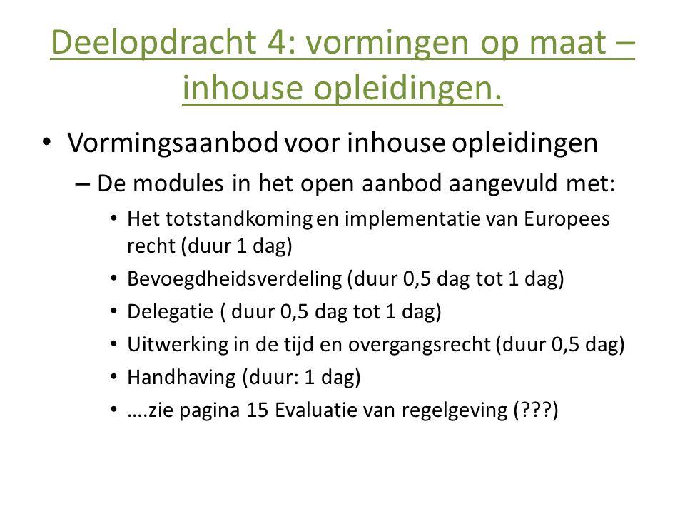 Deelopdracht 4: vormingen op maat – inhouse opleidingen. • Vormingsaanbod voor inhouse opleidingen – De modules in het open aanbod aangevuld met: • He