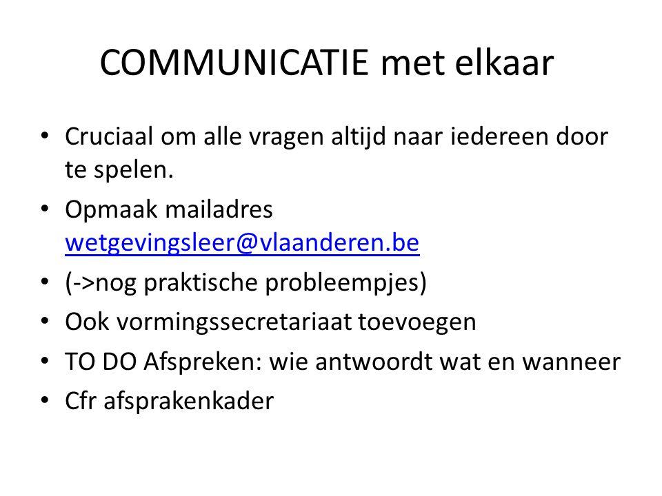 COMMUNICATIE met elkaar • Cruciaal om alle vragen altijd naar iedereen door te spelen. • Opmaak mailadres wetgevingsleer@vlaanderen.be wetgevingsleer@