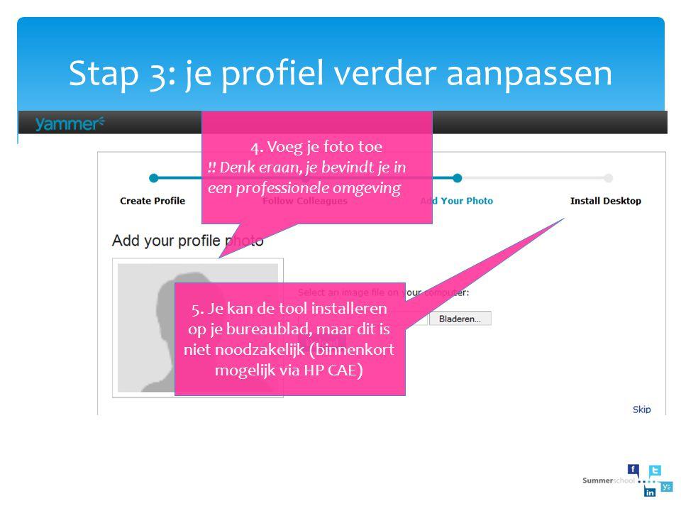 Stap 3: je profiel verder aanpassen 4. Voeg je foto toe !! Denk eraan, je bevindt je in een professionele omgeving 5. Je kan de tool installeren op je