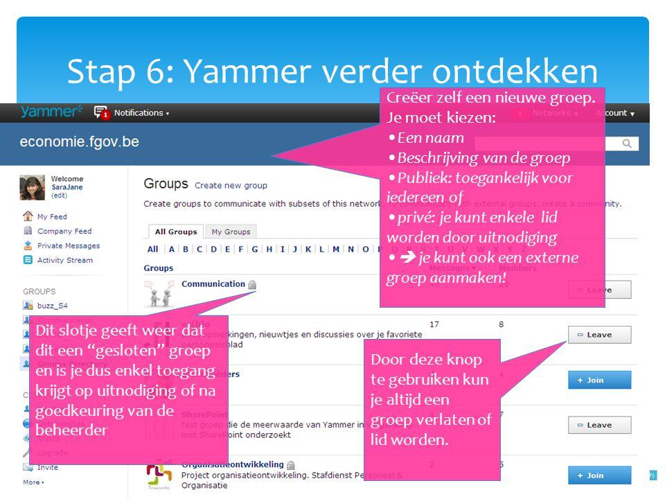 Stap 6: Yammer verder ontdekken Creëer zelf een nieuwe groep. Je moet kiezen: •Een naam •Beschrijving van de groep •Publiek: toegankelijk voor iederee