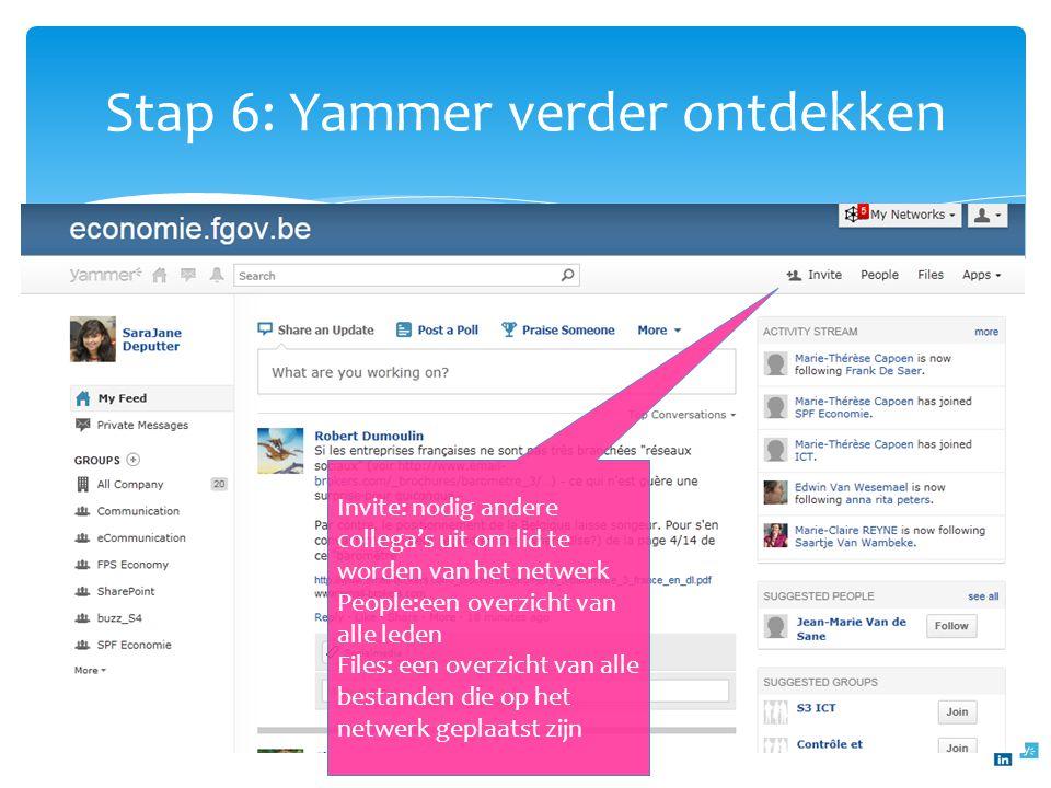 Stap 6: Yammer verder ontdekken Invite: nodig andere collega's uit om lid te worden van het netwerk People:een overzicht van alle leden Files: een ove