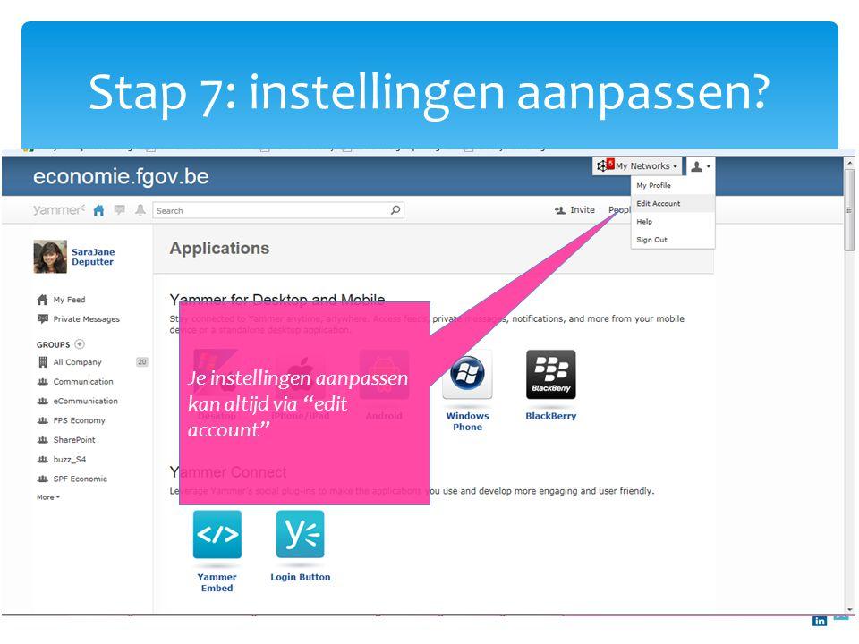 """Stap 7: instellingen aanpassen? Klik op """"my settings"""" (mijn instellingen) Je instellingen aanpassen kan altijd via """"edit account"""""""
