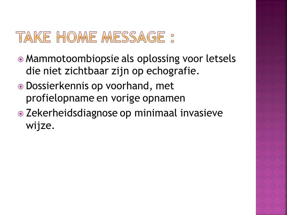  Mammotoombiopsie als oplossing voor letsels die niet zichtbaar zijn op echografie.  Dossierkennis op voorhand, met profielopname en vorige opnamen