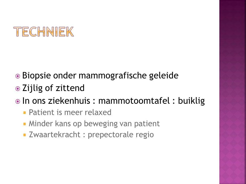  Biopsie onder mammografische geleide  Zijlig of zittend  In ons ziekenhuis : mammotoomtafel : buiklig  Patient is meer relaxed  Minder kans op b