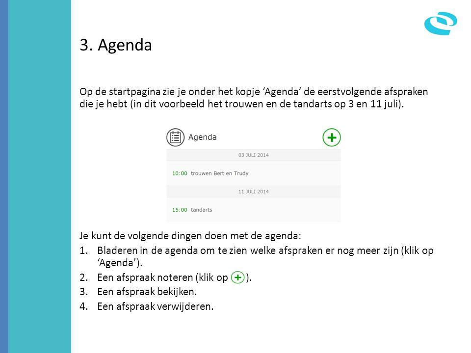 3. Agenda Op de startpagina zie je onder het kopje 'Agenda' de eerstvolgende afspraken die je hebt (in dit voorbeeld het trouwen en de tandarts op 3 e