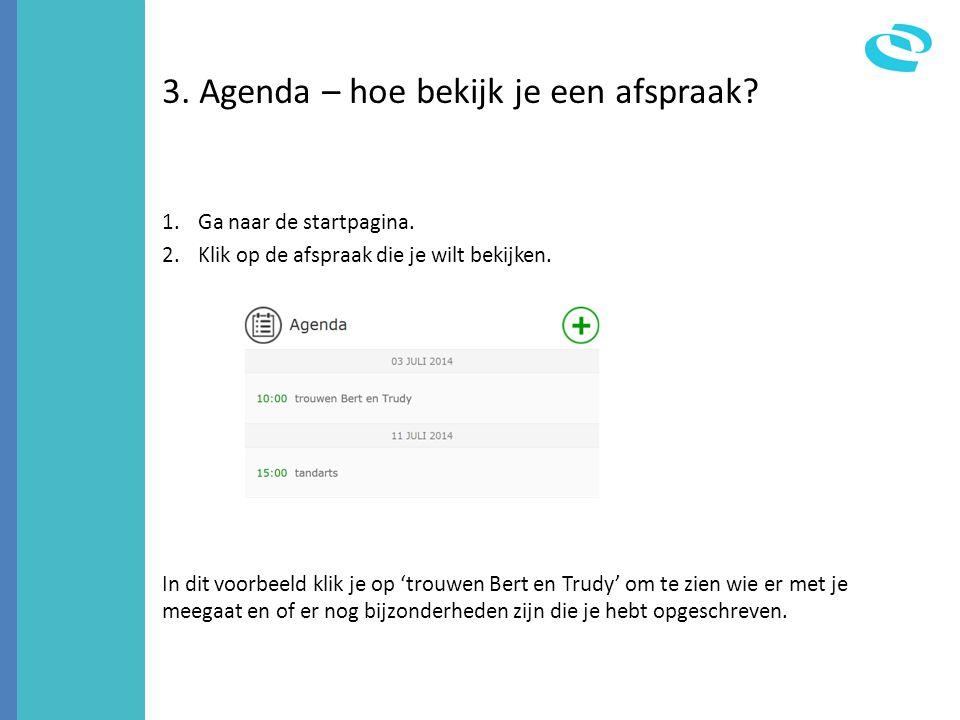 3. Agenda – hoe bekijk je een afspraak? 1.Ga naar de startpagina. 2.Klik op de afspraak die je wilt bekijken. In dit voorbeeld klik je op 'trouwen Ber
