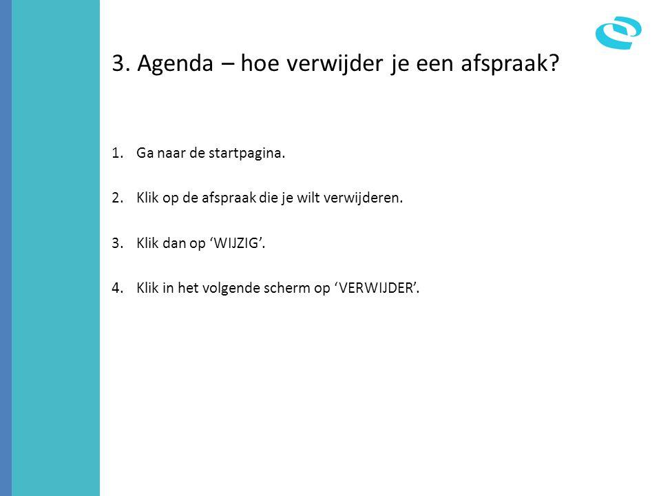 3. Agenda – hoe verwijder je een afspraak? 1.Ga naar de startpagina. 2.Klik op de afspraak die je wilt verwijderen. 3.Klik dan op 'WIJZIG'. 4.Klik in