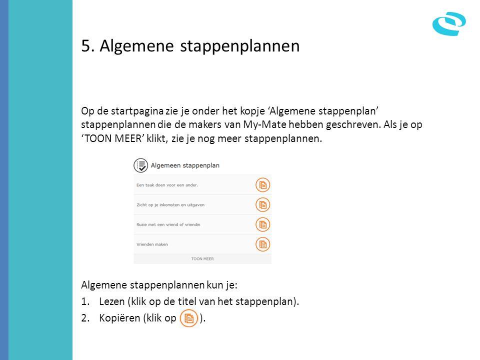 5. Algemene stappenplannen Op de startpagina zie je onder het kopje 'Algemene stappenplan' stappenplannen die de makers van My-Mate hebben geschreven.