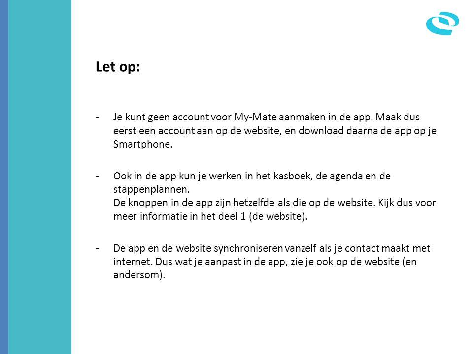Let op: -Je kunt geen account voor My-Mate aanmaken in de app. Maak dus eerst een account aan op de website, en download daarna de app op je Smartphon