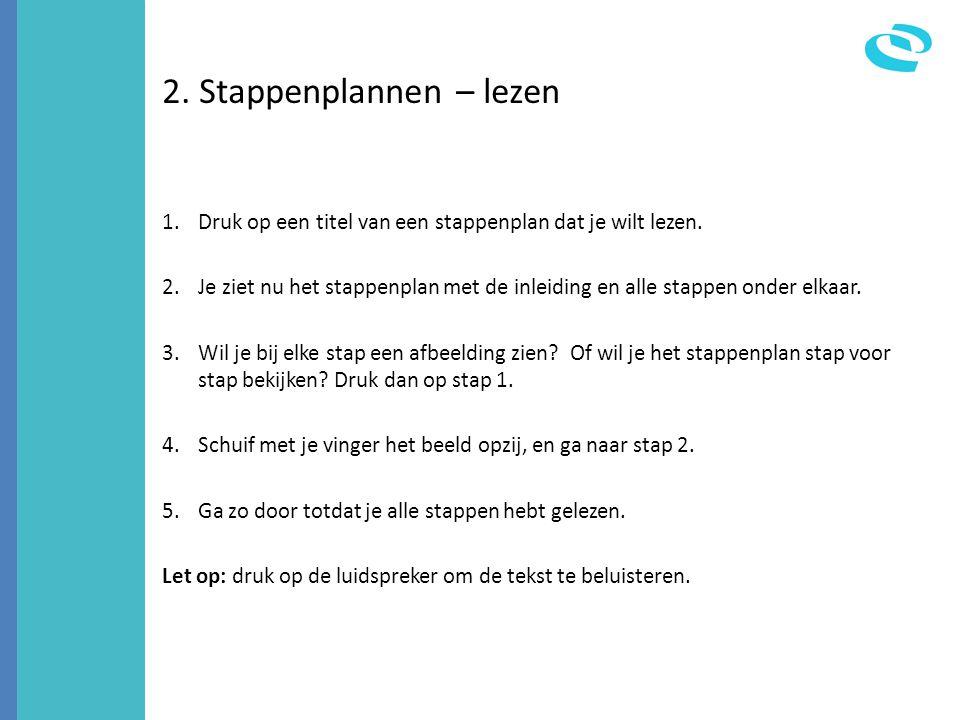 2. Stappenplannen – lezen 1.Druk op een titel van een stappenplan dat je wilt lezen. 2.Je ziet nu het stappenplan met de inleiding en alle stappen ond