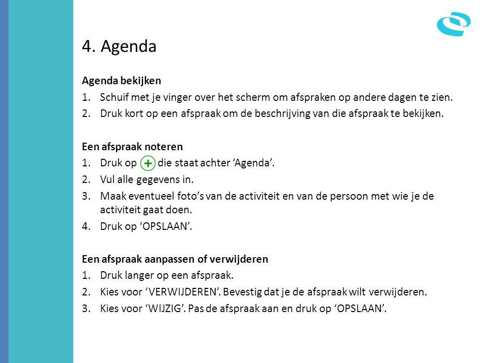 4. Agenda Agenda bekijken 1.Schuif met je vinger over het scherm om afspraken op andere dagen te zien. 2.Druk kort op een afspraak om de beschrijving