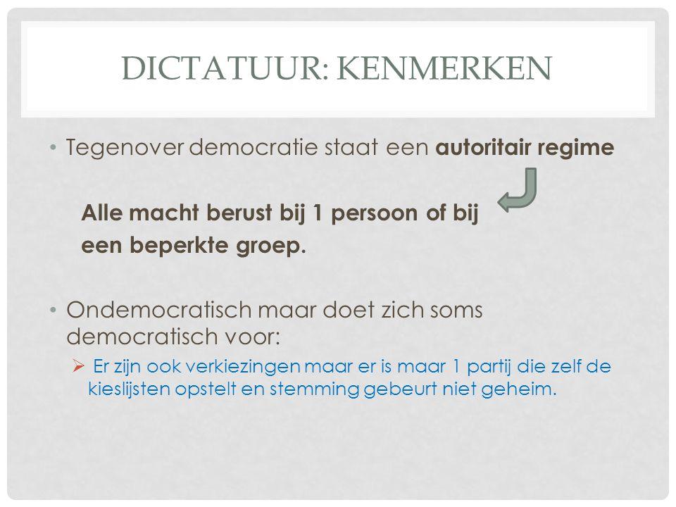 DICTATUUR: KENMERKEN • Tegenover democratie staat een autoritair regime Alle macht berust bij 1 persoon of bij een beperkte groep. • Ondemocratisch ma