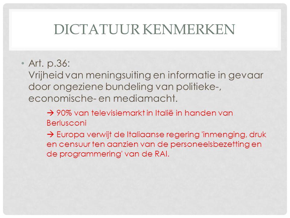 DICTATUUR KENMERKEN • Art. p.36: Vrijheid van meningsuiting en informatie in gevaar door ongeziene bundeling van politieke-, economische- en mediamach