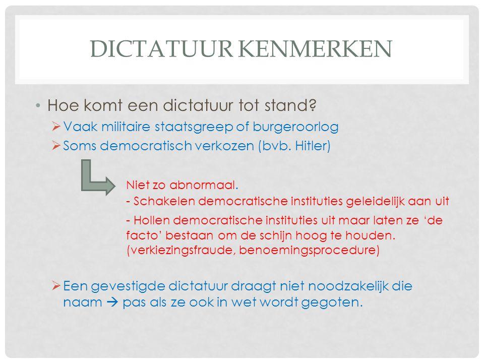 DICTATUUR KENMERKEN • Hoe komt een dictatuur tot stand?  Vaak militaire staatsgreep of burgeroorlog  Soms democratisch verkozen (bvb. Hitler) Niet z