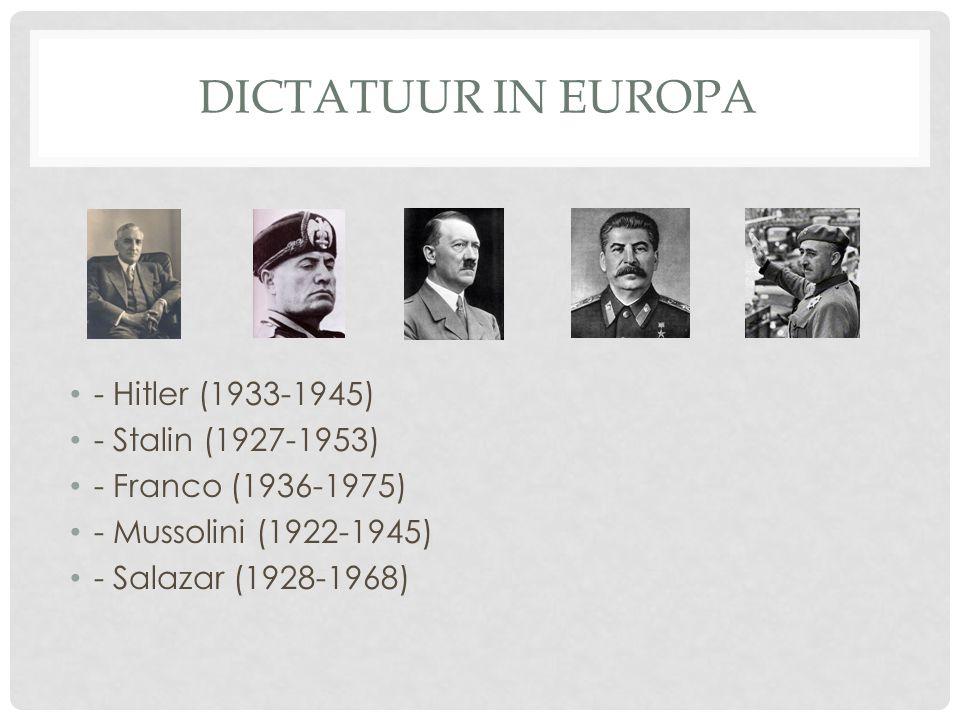 DICTATUUR IN EUROPA • - Hitler (1933-1945) • - Stalin (1927-1953) • - Franco (1936-1975) • - Mussolini (1922-1945) • - Salazar (1928-1968)