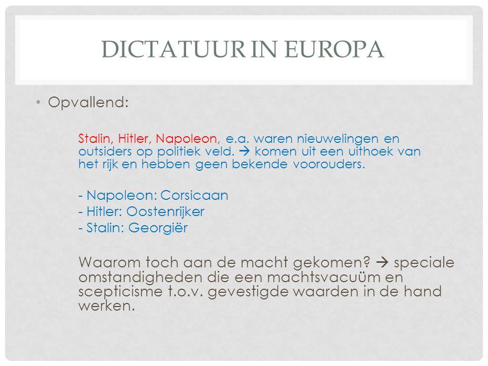 DICTATUUR IN EUROPA • Opvallend: Stalin, Hitler, Napoleon, e.a. waren nieuwelingen en outsiders op politiek veld.  komen uit een uithoek van het rijk