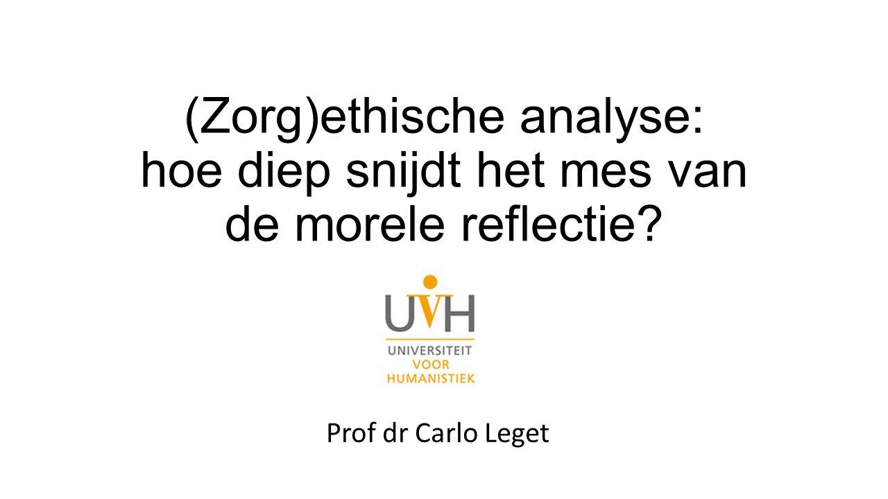(Zorg)ethische analyse: hoe diep snijdt het mes van de morele reflectie? Prof dr Carlo Leget