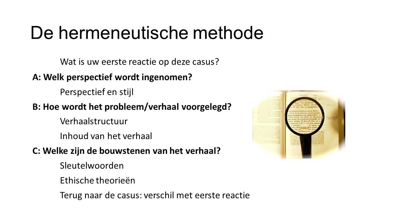 De hermeneutische methode Wat is uw eerste reactie op deze casus? A: Welk perspectief wordt ingenomen? Perspectief en stijl B: Hoe wordt het probleem/