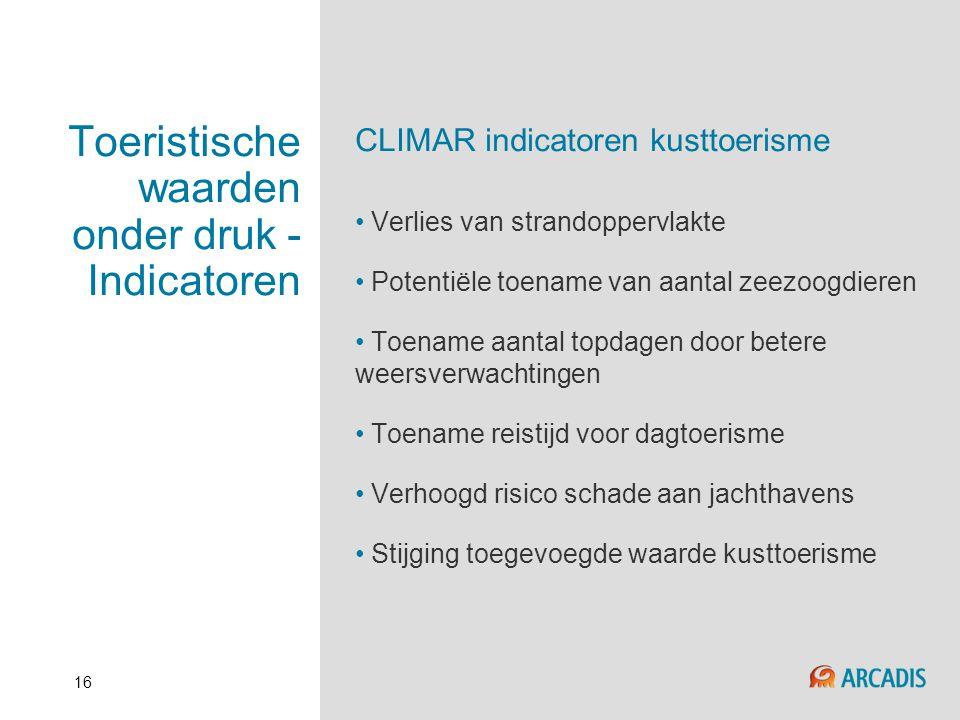 16 Toeristische waarden onder druk - Indicatoren CLIMAR indicatoren kusttoerisme • Verlies van strandoppervlakte • Potentiële toename van aantal zeezo