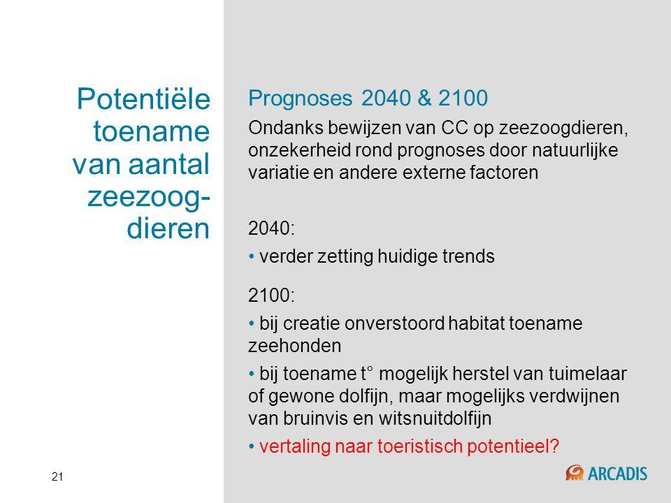 21 Potentiële toename van aantal zeezoog- dieren Prognoses 2040 & 2100 Ondanks bewijzen van CC op zeezoogdieren, onzekerheid rond prognoses door natuu