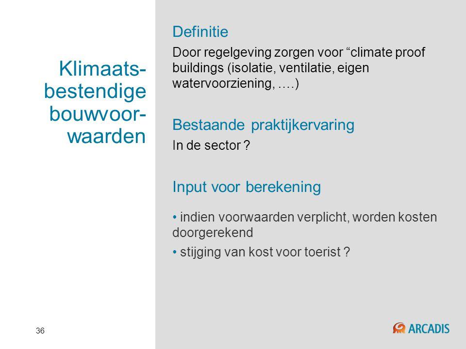 """36 Klimaats- bestendige bouwvoor- waarden Definitie Door regelgeving zorgen voor """"climate proof buildings (isolatie, ventilatie, eigen watervoorzienin"""