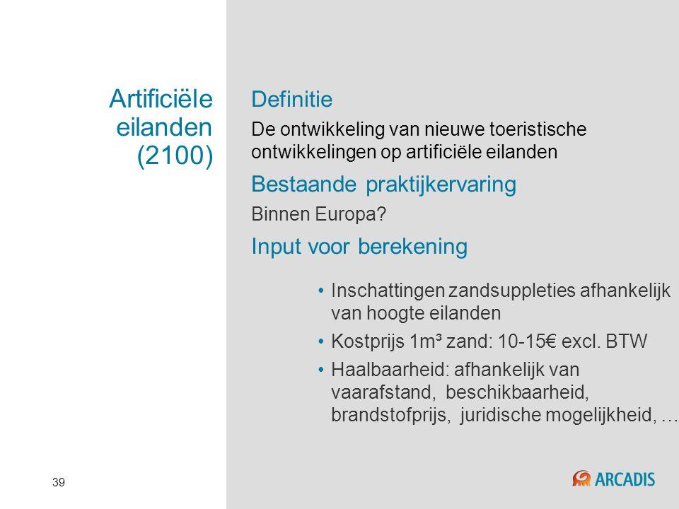 39 Artificiële eilanden (2100) Definitie De ontwikkeling van nieuwe toeristische ontwikkelingen op artificiële eilanden Bestaande praktijkervaring Bin