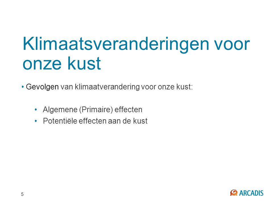 5 Klimaatsveranderingen voor onze kust • Gevolgen van klimaatverandering voor onze kust: •Algemene (Primaire) effecten •Potentiële effecten aan de kus