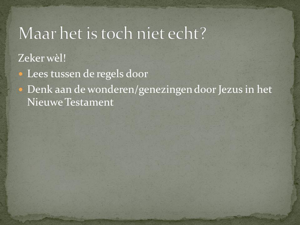 Zeker wèl!  Lees tussen de regels door  Denk aan de wonderen/genezingen door Jezus in het Nieuwe Testament