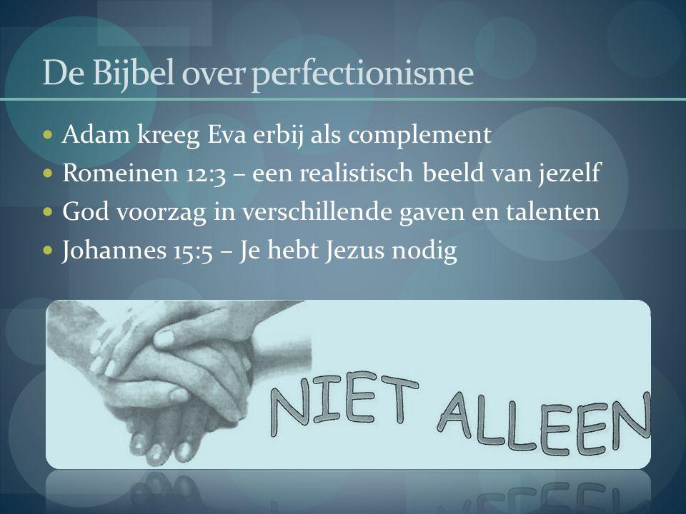 De Bijbel over perfectionisme  Adam kreeg Eva erbij als complement  Romeinen 12:3 – een realistisch beeld van jezelf  God voorzag in verschillende