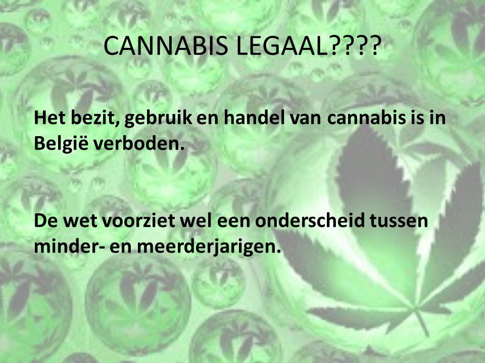 CANNABIS LEGAAL???? Het bezit, gebruik en handel van cannabis is in België verboden. De wet voorziet wel een onderscheid tussen minder- en meerderjari