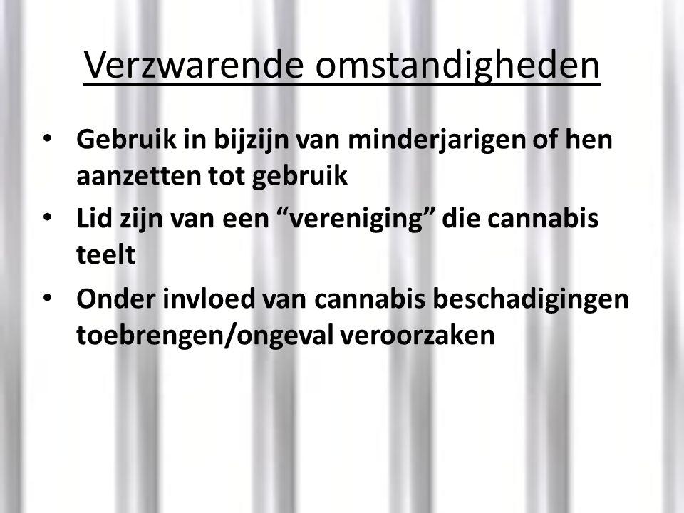 """Verzwarende omstandigheden • Gebruik in bijzijn van minderjarigen of hen aanzetten tot gebruik • Lid zijn van een """"vereniging"""" die cannabis teelt • On"""