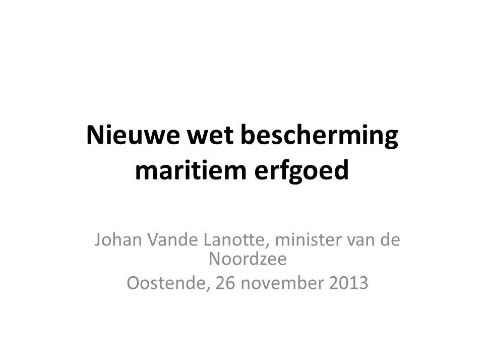 Nieuwe wet bescherming maritiem erfgoed Johan Vande Lanotte, minister van de Noordzee Oostende, 26 november 2013