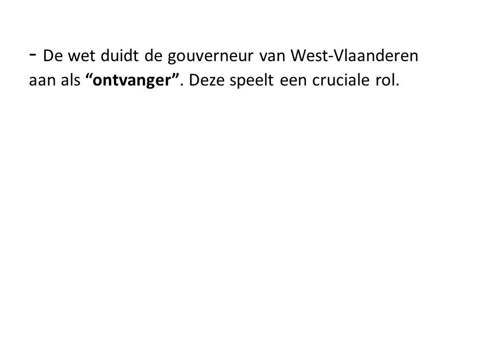 """- De wet duidt de gouverneur van West-Vlaanderen aan als """"ontvanger"""". Deze speelt een cruciale rol."""