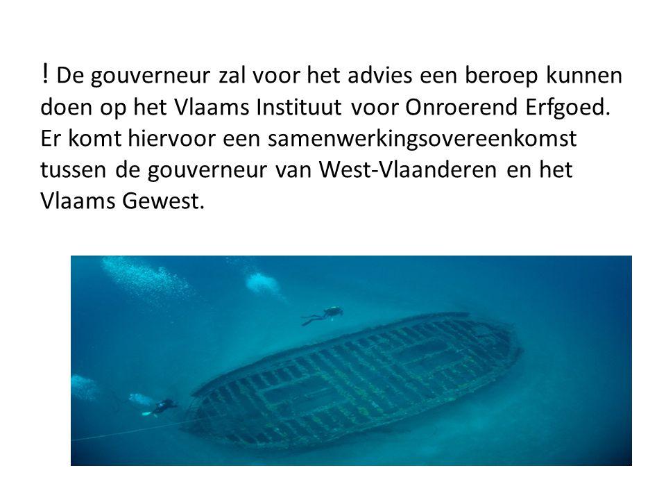 ! De gouverneur zal voor het advies een beroep kunnen doen op het Vlaams Instituut voor Onroerend Erfgoed. Er komt hiervoor een samenwerkingsovereenko